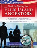 Family Tree Guide to Finding Your Ellis Island Ancestors: A Genealogist's Essential Guide to Navigating the Ellis Island Database and Passenger Arrival List