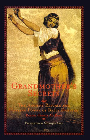 Grandmother's Secrets: The Ancient Rituals and Healing Power of Belly Dancing, Rosina-Fawzia B. Al-Rawi