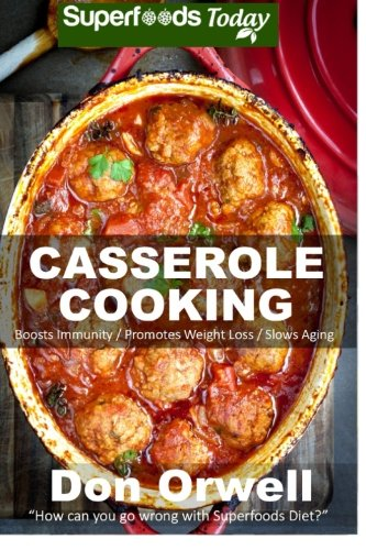 Casserole Cooking: 60 + Casserole Meals, Casseroles For Breakfast, Casserole Cookbook, Casseroles Quick And Easy, Wheat Free Diet,Heart Healthy Diet, ... quick and easy) (Volume 51) by Don Orwell