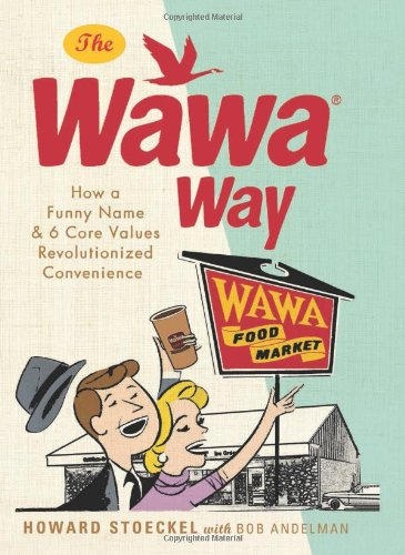 The Wawa Way: How a Funny Name and Six Core Values Revolutionized Convenience (Convenience Store compare prices)