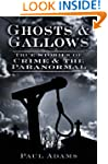 Ghosts & Gallows: True Stories of Cri...