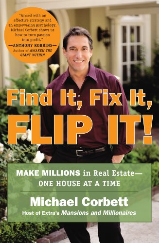Find It, Fix It, Flip It!: Make Millions in Real Estate–One House at a Time