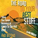 The Road to Your Best Stuff Audiobook by Mike Williams Narrated by Mike Williams