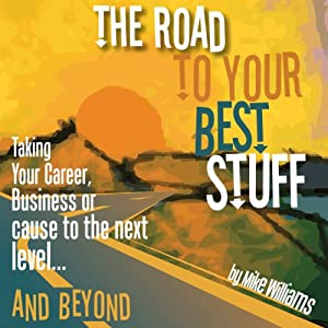 The Road to Your Best Stuff | [Mike Williams]