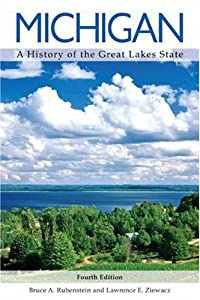 Michigan: A History of the Great Lakes State by Bruce A. Rubenstein and Lawrence E. Ziewacz