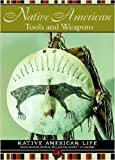 img - for Native American Tools and Weapons (Native American Life (Mason Crest)) book / textbook / text book
