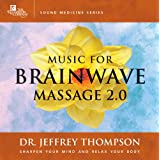Music for Brainwave Massage 2.0 ~ Dr. Jeffrey Thompson