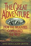 img - for The Great Adventure: How the Mounties Conquered the West book / textbook / text book