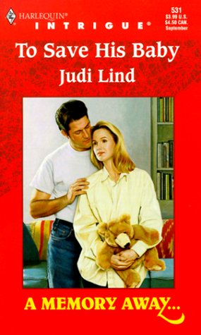 To Save His Baby (A Memory Away..., Book 5) (Harlequin Intrigue Series #531), Judi Lind