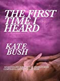 img - for The First Time I Heard Kate Bush book / textbook / text book