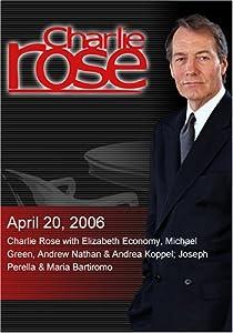 Charlie Rose with Elizabeth Economy, Michael Green, Andrew Nathan & Andrea Koppel; Joseph Perella & Maria Bartiromo (April 20, 2006)