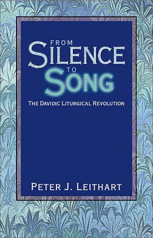 From Silence to Song: The Davidic Liturgical Revolution, Peter J. Leithart