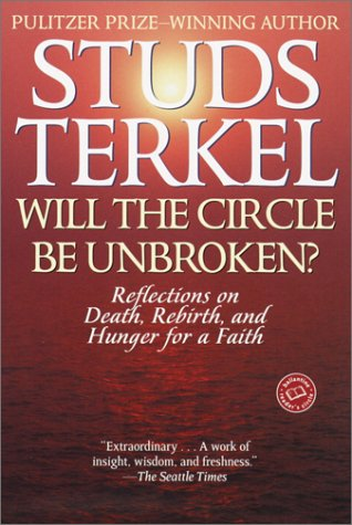 Will the Circle Be Unbroken?: Reflections on Death, Rebirth, and Hunger for a Faith (Ballantine Reader