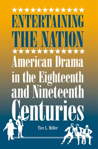 Entertaining the Nation: American Drama in the Eighteenth and Nineteenth Centuries (Theater in the Americas)