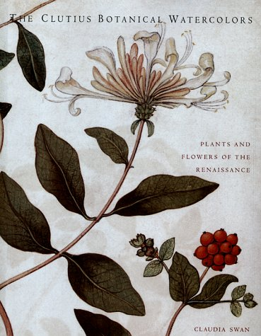 The Clutius Botanical Watercolours: Plants and Flowers of the Renaissance