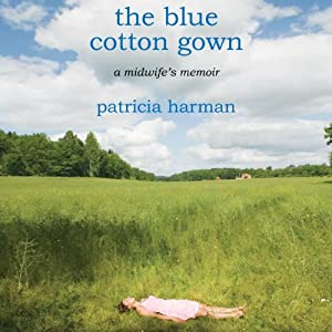 The Blue Cotton Gown: A Midwife's Memoir | [Patricia Harman]