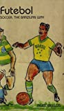 Futebol: Soccer: The Brazilian Way (1582342504) by Alex Bellos
