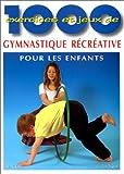 1000 EXERCICES ET JEUX DE GYMNASTIQUE RECREATIVE POUR LES ENFANTS. A l'école, en clubs de sport, en centres de loisirs, à la maison...