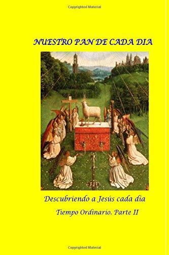 Nuestro Pan de Cada Dia. Tiempo Ordinario. Parte I: Semanas XVIII-XXXIV: Descubriendo a Jesus cada dia.