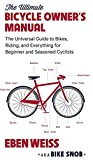 img - for The Ultimate Bicycle Owner's Manual: The Universal Guide to Bikes, Riding, and Everything for Beginner and Seasoned Cyclists book / textbook / text book