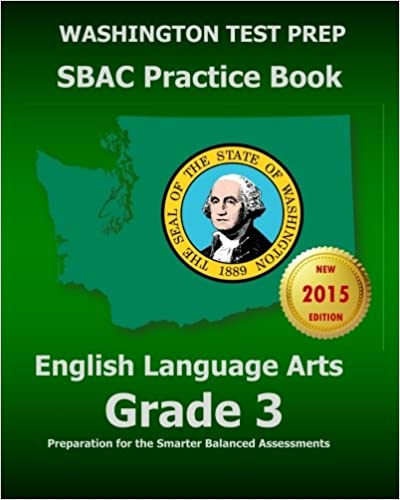 WASHINGTON TEST PREP SBAC Practice Book English Language Arts Grade 3: Preparation for the Smarter Balanced ELA/Literacy Assessments