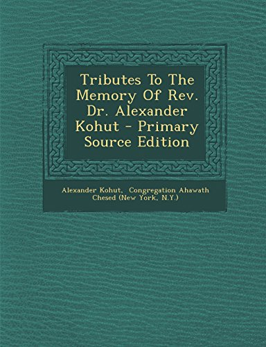 Tributes to the Memory of REV. Dr. Alexander Kohut - Primary Source Edition