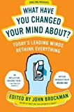 What Have You Changed Your Mind About?: Today's Leading Minds Rethink Everything (0061686549) by Brockman, John
