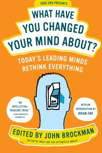 what-have-you-changed-your-mind-about-todays-leading-minds-rethink-everything-edge-question-series