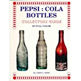 Pepsi-Cola Bottles, Vol#1: Collectors Guide with updated 2006/2007 Values!