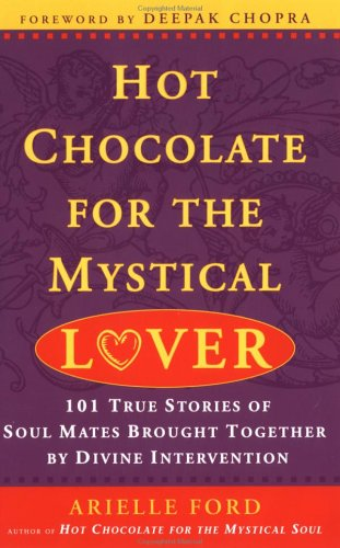 Hot Chocolate for the Mystical Lover: 101 True Stories of Soul Mates Brought Together by Divine Intervention, Arielle Ford
