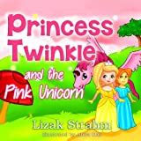 Princess Twinkle And The Pink Unicorn: A Kid's Picture Book Ages 4 8 (Fun bedtime stories for children 2)
