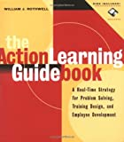 The Action Learning Guidebook: A Real-Time Strategy for Problem Solving Training Design, and Employee Development (Book & Diskette) (0787945919) by William J. Rothwell
