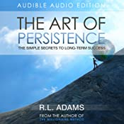 The Art of Persistence: The Simple Secrets to Long-Term Success (Inspirational Books Series) | [R.L. Adams]