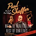 We'll Be Here For the Rest of Our Lives: A Swingin' Showbiz Saga (       UNABRIDGED) by Paul Shaffer Narrated by Paul Shaffer