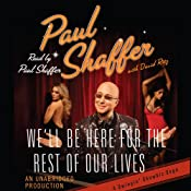 We'll Be Here For the Rest of Our Lives: A Swingin' Showbiz Saga | [Paul Shaffer]
