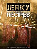 The 50 Greatest Jerky Recipes of All Time: Beef Jerky, Turkey Jerky, Chicken Jerky, Venison Jerky, Buffalo Jerky, Fish Jerky and More. (Recipe Top 50s Book 31)