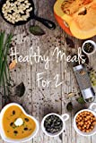 Healthy Meals for 2: 30 Tasty and Healthy Meals for 2