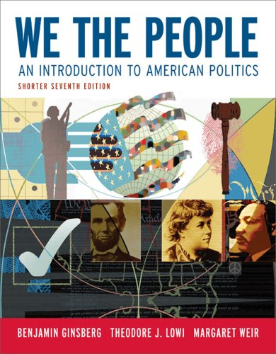 We the People: An Introduction to American Politics (Shorter Seventh Edition (without policy chapters)), Ginsberg, Benjamin; Lowi, Theodore J.; Weir, Margaret