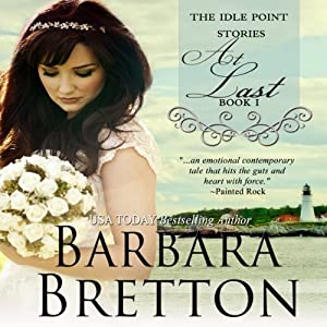 At Last: The Idle Point, Maine Stories, Book 1 | [Barbara Bretton]