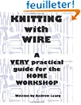 Knitting with Wire: A Very Practical...