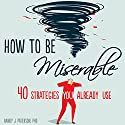How to Be Miserable: 40 Strategies You Already Use Hörbuch von Randy J. Paterson PhD Gesprochen von: Stephen Paul Aulridge, Jr.