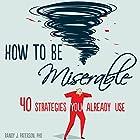 How to Be Miserable: 40 Strategies You Already Use Hörbuch von Randy J. Paterson PhD Gesprochen von: Stephen Paul Aulridge, Jr.