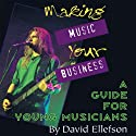 Making Music Your Business: A Guide for Young Musicians (       UNABRIDGED) by David Ellefson Narrated by David Ellefson