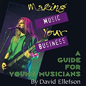 Making Music Your Business: A Guide for Young Musicians | [David Ellefson]