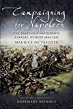 Campaigning for Napoleon: The Diary of a Napoleonic Cavalry Officer 1806 - 1813 (1844154572) by De Tascher, Maurice