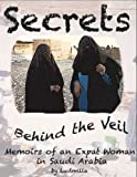 img - for Secrets Behind the Veil: Memoirs of an Expatriate Woman in Saudi Arabia book / textbook / text book