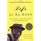 Life Is So Good: One Man's Extraordinary Journey through the 20th Century and How he Learned to Read at Age 98 ~ George Dawson