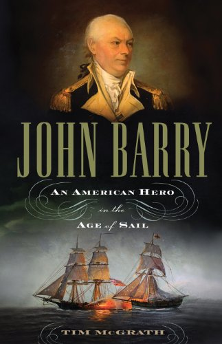 John Barry: An American Hero in the Age of Sail: Tim McGrath: 9781594161049: Amazon.com: Books