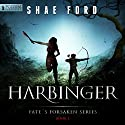 Harbinger: Fate's Forsaken, Book 1 (       UNABRIDGED) by Shae Ford Narrated by Derek Perkins