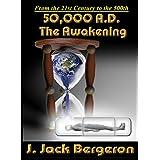 50,000 A.D. The Awakening ~ J. Jack Bergeron